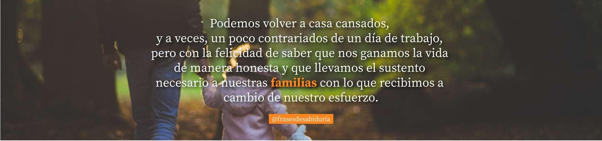 Felicidad de ganarnos la vida y llevar el sustento a la familia.